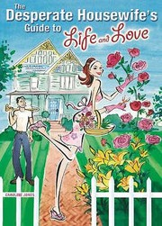 Cover of: The Desperate Housewifes Guide To Life And Love