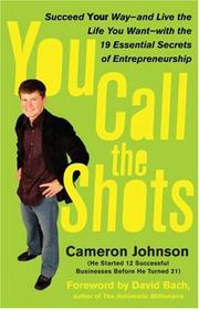 Cover of: You Call the Shots: Succeed Your Way-- and Live the Life You Want-- with the 19 Essential Secrets of Entrepreneurship