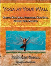 Cover of: Yoga At Your Wall Stretch Your Body Strengthen Your Soul Support Your Practice