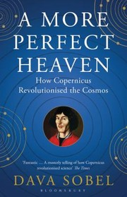Cover of: A more perfect heaven: how Copernicus revolutionised the cosmos