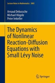 Cover of: The Dynamics Of Nonlinear Reactiondiffusion Equations With Small Lvy Noise
