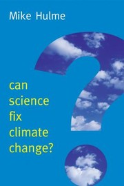 Cover of: Can Science Fix Climate Change A Case Against Climate Engineering