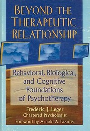Cover of: Beyond The Therapeutic Relationship Behavioral Biological And Cognitive Foundations Of Psychotherapy
