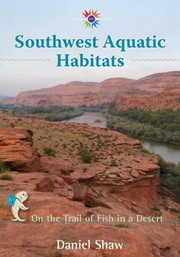Cover of: Southwest Aquatic Habitats On The Trail Of Fish In A Desert