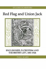 Cover of: Red Flag And Union Jack Englishness Patriotism And The British Left 18811924