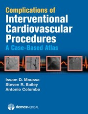 Cover of: Complications Of Interventional Cardiovascular Procedures A Casebased Atlas