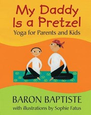 Cover of: My Daddy Is A Pretzel Yoga For Parents And Kids