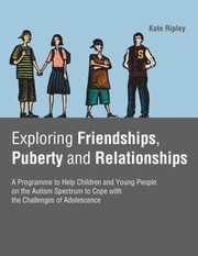 Cover of: Exploring Friendships Puberty And Relationships A Programme To Help Children And Young People On The Autism Spectrum To Cope With The Challenges Of Adolescence