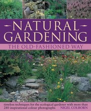 Cover of: Natural Gardening The Old Fashioned Way Timeless Techniques For The Ecological Gardener With More Than 280 Inspirational Illustrations