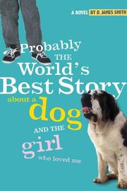 Cover of: Probably the World's Best Story About a Dog and the Girl Who Loved Me | D. James Smith