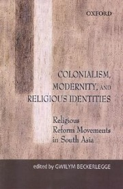Cover of: Colonialism Modernity And Religious Identities Religious Reform Movements In South Asia