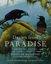 Cover of: Drawn From Paradise The Natural History Art And Discovery Of The Birds Of Paradise