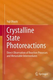 Cover of: Crystalline State Photoreactions Direct Observation Of Reaction Processes And Metastable Intermediates