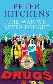 Cover of: The War We Never Fought The British Establishments Surrender To Drugs