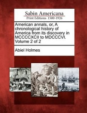 Cover of: American Annals Or a Chronological History of America from Its Discovery in MCCCCXCII to MDCCCVI Volume 2 of 2