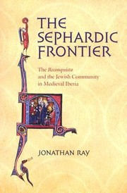 Cover of: The Sephardic Frontier The Reconquista And The Jewish Community In Medieval Iberia
