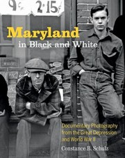 Cover of: Maryland In Black And White Documentary Photography From The Great Depression And World War Ii