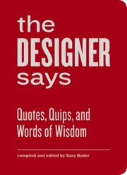 Cover of: The Designer Says Quotes Quips And Words Of Wisdom