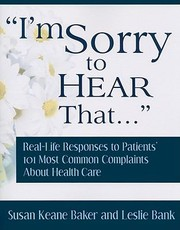 Cover of: Im Sorry To Hear That Real Life Responses To Patients 101 Most Common Complaints About Health Care