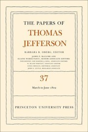 Cover of: The Papers Of Thomas Jefferson Volume 37 4 March To 30 June 1802