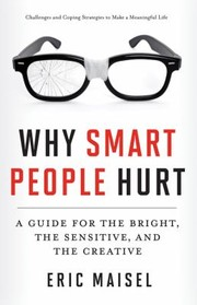 Cover of: Why Smart People Hurt A Guide For The Bright The Sensitive And The Creative