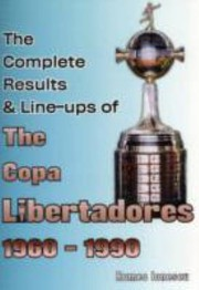 Cover of: The Complete Results  LineUps of the Copa Libertadores 19601990