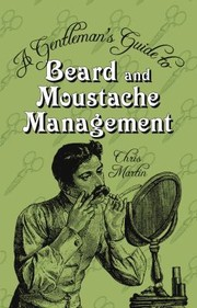 A Gentlemans Guide To Beard And Moustache Management