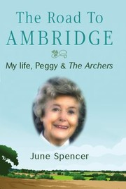 Cover of: The Road To Ambridge My Life With Peggy Archer