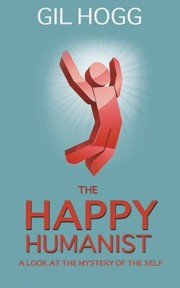 Cover of: The Happy Humanist A Look At The Mystery Of The Self