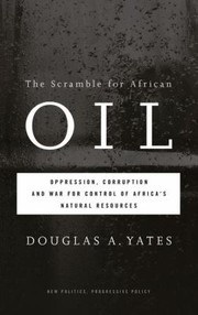 Cover of: The Scramble For African Oil Oppression Corruption And War For Control Of Africas Natural Resources