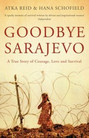 Cover of: Goodbye Sarajevo A True Story Of Courage Love And Survival