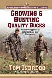 Cover of: Growing Hunting Quality Bucks A Handson Approach To Better Land And Deer Management