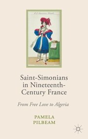 Cover of: Saintsimonians In Nineteenthcentury France From Free Love To Algeria