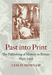 Cover of: Past Into Print The Publishing Of History In Britain 18501950