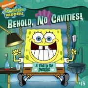 Cover of: Behold, No Cavities!: A Visit to the Dentist (Spongebob Squarepants (8x8))