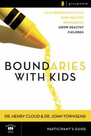 Cover of: Boundaries With Kids When To Say Yes When To Say No To Help Your Children Gain Control Of Their Lives