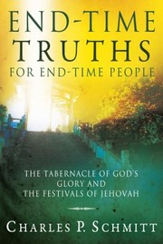 Cover of: Endtime Truths For Endtime People The Tabernacle Of Gods Glory And The Festivals Of Jehovah