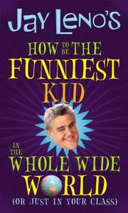 Cover of: Jay Leno's How to Be the Funniest Kid in the Whole Wide World (or Just in Your