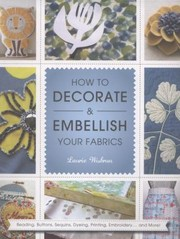 Cover of: How To Decorate And Embellish Your Fabrics