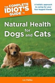 Cover of: The Complete Idiots Guide To Natural Health For Dogs And Cats