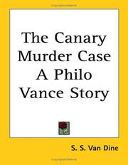 Cover of: The Canary Murder Case a Philo Vance Story | S. S. Van Dine
