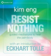 Cover of: Resist Nothing Guided Meditations To Heal The Painbody