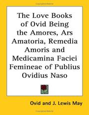 Cover of: The Love Books of Ovid Being the Amores, Ars Amatoria, Remedia Amoris And Medicamina Faciei Femineae of Publius Ovidius Naso