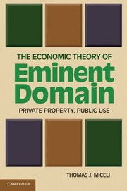 Cover of: The Economic Theory Of Eminent Domain Private Property Public Use