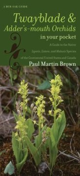 Cover of: Twayblades Addersmouth Orchids In Your Pocket A Guide To The Native Liparis Listera And Malaxis Species Of The Continental United States And Canada