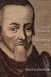 Cover of: The Works of That Judicious and Learned Divine Mr Richard Hooker Volume 1