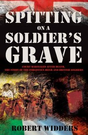 Cover of: Spitting On A Soldiers Grave Court Martialed After Death The Story Of The Forgotten Irish And British Soldiers