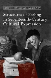 Cover of: Structures Of Feeling In Seventeenthcentury Cultural Expression