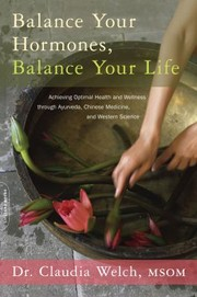 Cover of: Balance Your Hormones Balance Your Life Achieving Optimal Health And Wellness Through Ayurveda Chinese Medicine And Western Science