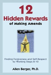 Cover of: 12 Hidden Rewards Of Making Amends Finding Forgiveness And Selfrespect By Working Steps 810